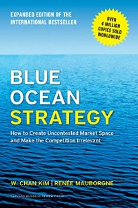 Image of Blue Ocean Strategy : how to create uncontested market space and make the competition irrelevan